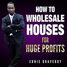 How to Wholesale Houses for Huge Profit Audiobook by Ernie Braveboy Narrated by Millian Quinteros