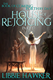House of Rejoicing: Part 1 of The Book of Coming Forth by Day
