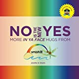 img - for NO is the New YES: More In Ya Face Hugs from smishIE (EDUCATIONAL EDITION) book / textbook / text book