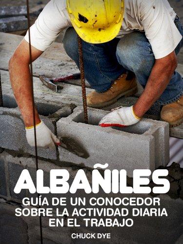 Albañiles: Historias de Personas Que Lo han Hecho: Con información sobre las condiciones de entrenamiento y de trabajo,...