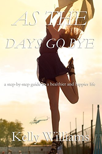 As The Days Go By: Step-by-Step Guide to a Healthier and Happier Life