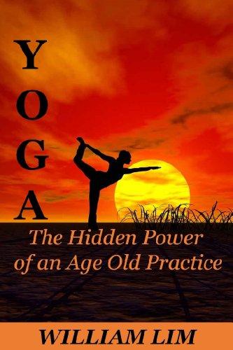 YOGA: The Hidden Power of an Age Old Practice (Yoga for Beginners, Yoga Sutras, Yoga Journal, Yoga Meditation, Yoga Posses, Yoga for Dummies, Yoga ...