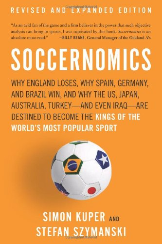Read Online Soccernomics: Why England Loses, Why Spain, Germany, and Brazil Win, and Why the US, Japan, Australia, Turkey—and Even Iraq—Are Destined to Become the Kings of the World's Most Popular Sport pdf