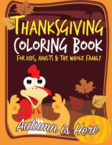 Thanksgiving Coloring Book for Kids, Adults & the Whole Family: Autumn is Here: A Wonder-Fall Holiday Coloring Book