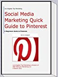 Social Media Experts Quick Guide to Pinterest (A Beginners Guide to Pinterest)