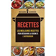 Recettes: Les meilleures recettes pour découvrir la cuisine à l'autocuiseur (French Edition)