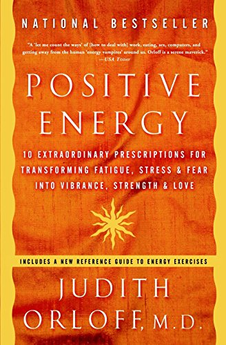 Positive Energy: 10 Extraordinary Prescriptions for Transforming Fatigue, Stress, and Fear into Vibrance, Strength, and