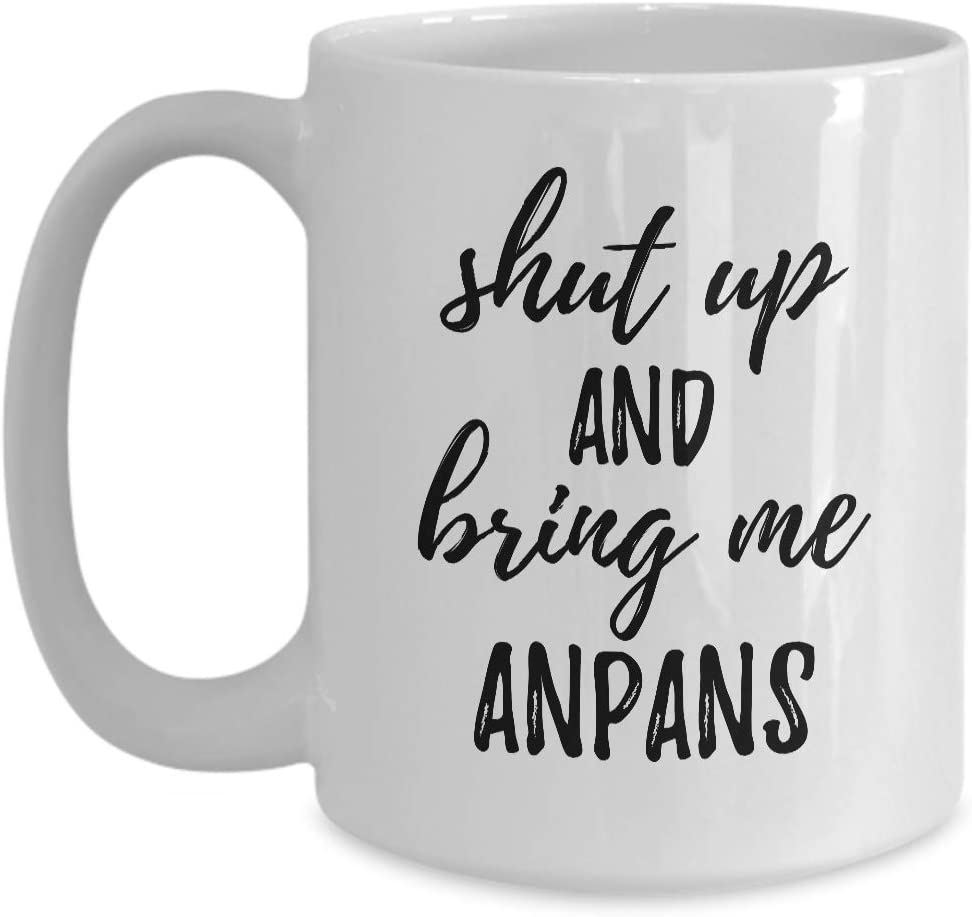Shut Up And Bring Me Anpans Mug Funny Food Lover Gift Rude Offensive Coffee Tea Cup Large 15 oz