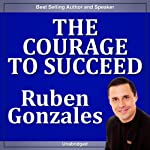 The Courage to Succeed | Ruben Gonzales