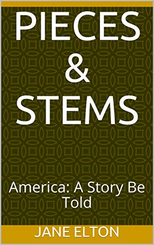 Book: PIECES & STEMS - America - A Story Be Told by Jane Elton