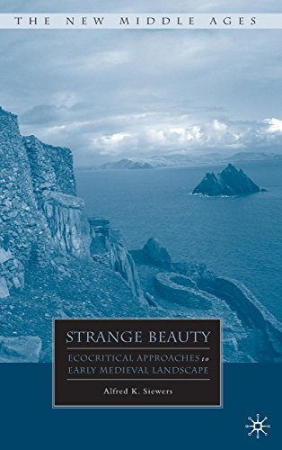 Strange Beauty: Ecocritical Approaches to Early Medieval Landscape (The New Middle Ages)