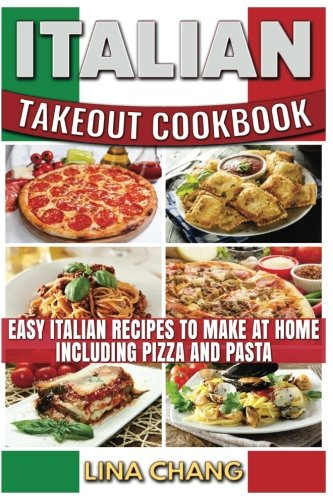 Italian Takeout Cookbook: Favorite Italian Takeout Recipes to Make at Home: Italian Recipes for Pizza, Pasta, Chicken, Desserts, Appetizers, Soup, Salad, Sandwich, Bread and (Sandwich Bread Recipes)