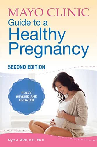 Mayo Clinic Guide to a Healthy Pregnancy: 2nd Edition: Fully Revised and Updated