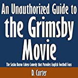 An Unauthorized Guide to the Grimsby Movie: The Sasha Baron Cohen Comedy That Parodies English Football Fans
