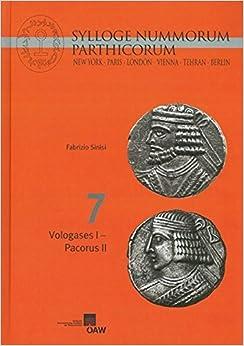 Sylloge Nummorum Parthicorum: New York - Paris - London - Vienna - Tehran - Berlin Volume: VII: Vologases I. - Pacorus II: 7 (Denkschriften Der Philosophisch-Historischen Klasse)