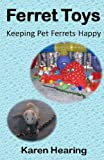 Ferret Toys: Keeping Pet Ferrets Happy