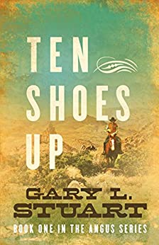 Ten Shoes Up (Book One of the Angus Series 1) by [Stuart, Gary L]