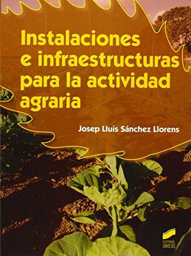 Descargar Libro Instalaciones E Infraestructuras Para La Actividad Agraria Josep Lluís Sánchez Llorens
