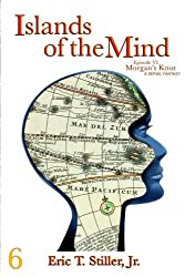 Islands of the Mind (Morgan's Knot - A Serial Fantasy) (Volume 6)