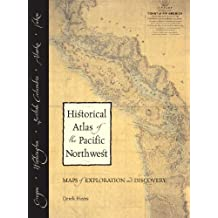 Historical Atlas of the Pacific Northwest: Maps of Exploration and Discovery: British Columbia, Washington, Oregon, Alaska, Yukon
