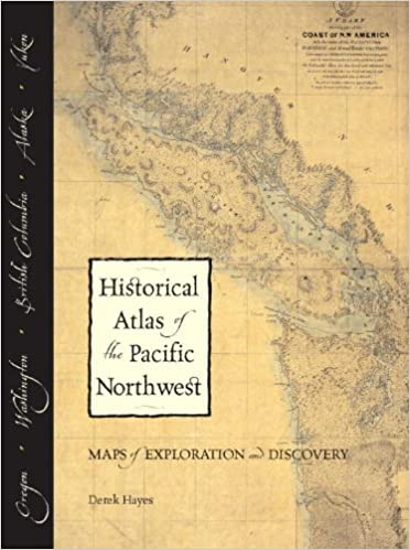 Historical Atlas of the Pacific Northwest: Maps of Exploration and ...