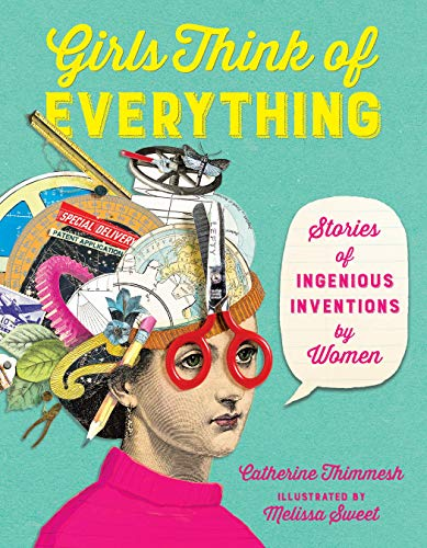 Girls Think of Everything: Stories of Ingenious Inventions by -