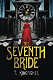"""The Seventh Bride"" av T. Kingfisher"