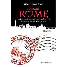J'adore Rome (Nouvelle): Hauts et bas d'un week-end (modérément) romantique dans la Ville éternelle