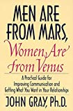 Men Are from Mars, Women Are from Venus: Practical Guide for Improving Communication and Getting What You Want in Your…