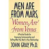 Men Are from Mars, Women Are from Venus: A Practical Guide for Improving Communication and Getting What You Want in Your Rela