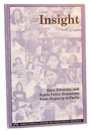 North Carolina Insight, June 2004 (Vol. 21, Nos. 1-2). Race, Ethnicity, and Public Policy Outcomes: From Disparity to Parity