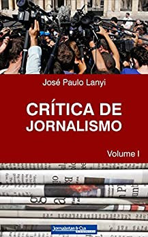 Crítica de Jornalismo: Volume I por [Lanyi, José Paulo]
