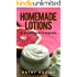 Homemade Lotions: A Complete Guide For Beginners (Homemade Body Care Book 2)