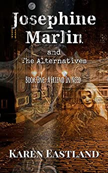 Josephine Marlin and The Alternatives: Book One: A Friend in Need (Fields of Elysian 1) by [Eastland, Karen]