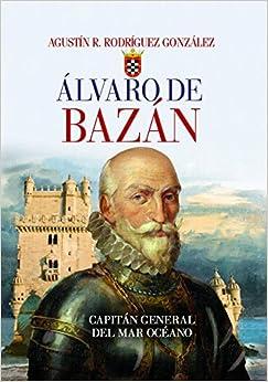 Álvaro de Bazán. Capitán general del Mar Océano