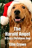 The HAROLD ANGEL a Crazy Christmas Dog, Ellie Crowe, 1481015877