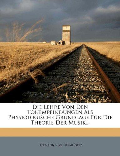 Die Lehre Von Den Tonempfindungen Als Physiologische Grundlage Für Die Theorie Der Musik...