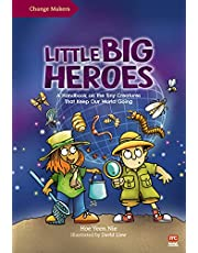 Change Makers: Little Big Heroes: A Handbook on the Tiny Creatures That Keep Our World Going