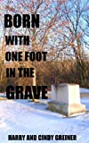 Born with One Foot in the Grave, Harry And Cindy Greiner, 0988522403