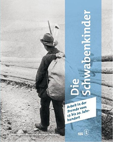 Die Schwabenkinder - Arbeit in der Fremde vom 17. bis 20. Jahrhundert