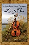 img - for A Musical Journey in the Footsteps of Lewis & Clark book / textbook / text book