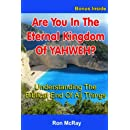 Are You In The Eternal Kingdom Of YAHWEH?: Understanding The Biblical End Of All Things