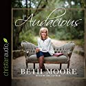 Audacious Audiobook by Beth Moore Narrated by Beth Moore