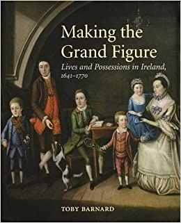 Book Making the Grand Figure: Lives and Possessions in Ireland, 1641-1770