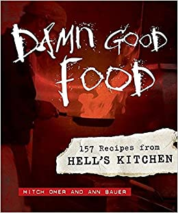Damn Good Food: 157 Recipes from Hell\'s Kitchen: Mitch Omer, Ann ...