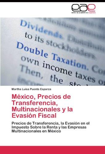 México, Precios de Transferencia, Multinacionales y la Evasión Fiscal: Precios de Transferencia, la Evasión en el Impuesto Sobre la Renta y las Empresas Multinacionales en México (Spanish - De Transferencia Precios