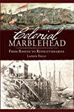 Colonial Marblehead:: From Rogues to Revolutionaries