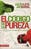 El código de la pureza: El plan de Dios para disfrutar tu sexualidad (Especialidades Juveniles) (Spanish Edition)