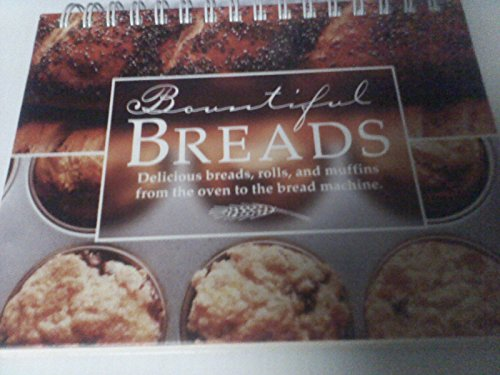 Bountiful Bread - Bountiful Breads: Delicious Breads, Rolls, and Muffins from the Oven to the Bread Machine