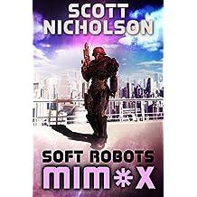 Soft Robots: A.I. Dystopian Thriller (MIMX Book 1)